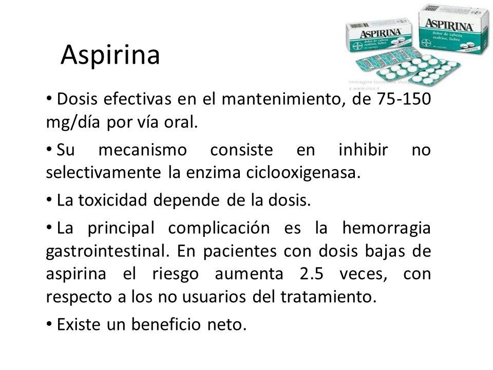 AspirinaDosis efectivas en el mantenimiento, de 75-150 mg/día por vía oral.