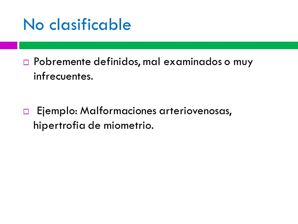 No clasificablePobremente definidos, mal examinados o muy infrecuentes.