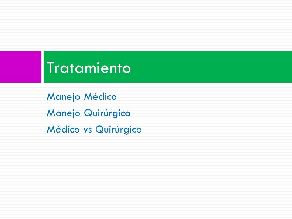 Tratamiento Manejo Médico Manejo Quirúrgico Médico vs Quirúrgico