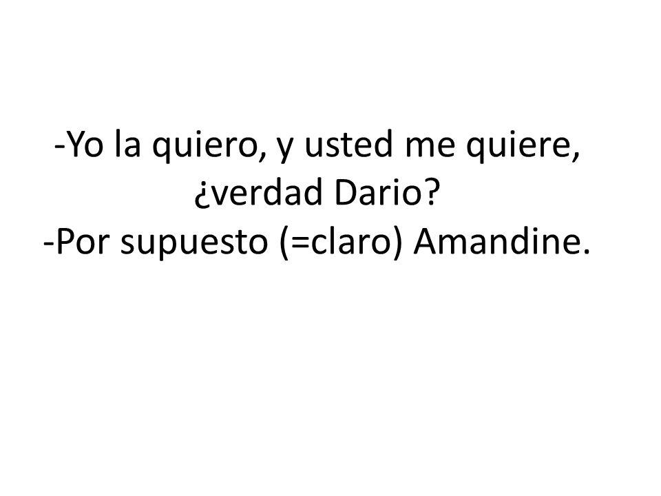 -Yo la quiero, y usted me quiere, ¿verdad Dario