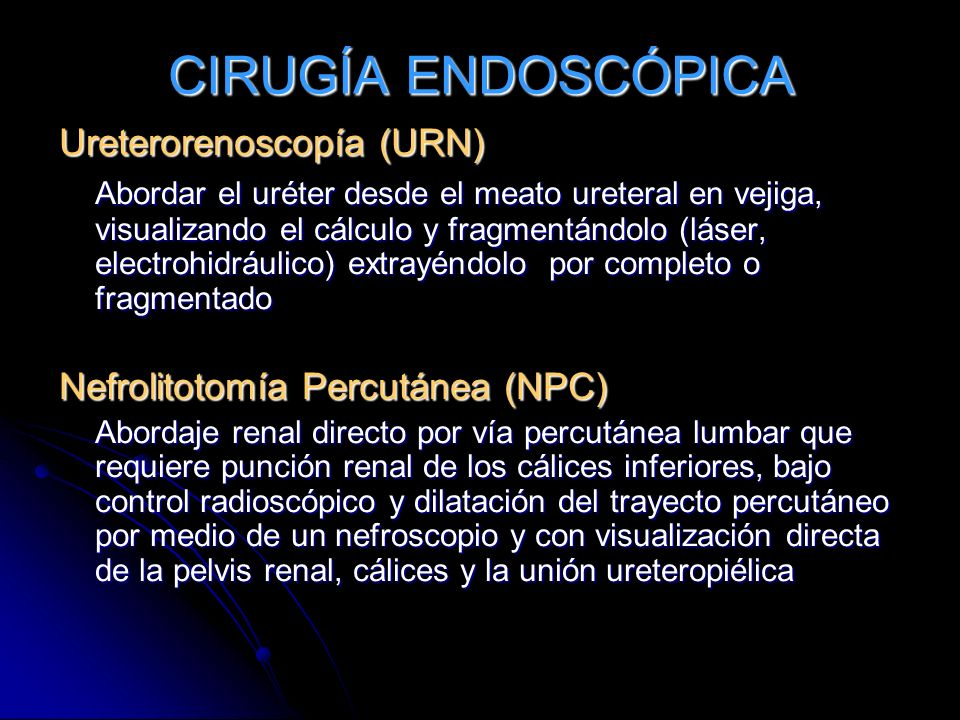 CIRUGÍA ENDOSCÓPICA Ureterorenoscopía (URN)