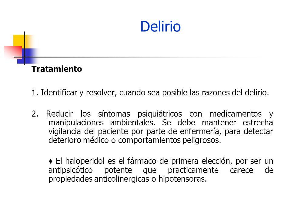 Delirio Tratamiento. 1. Identificar y resolver, cuando sea posible las razones del delirio.