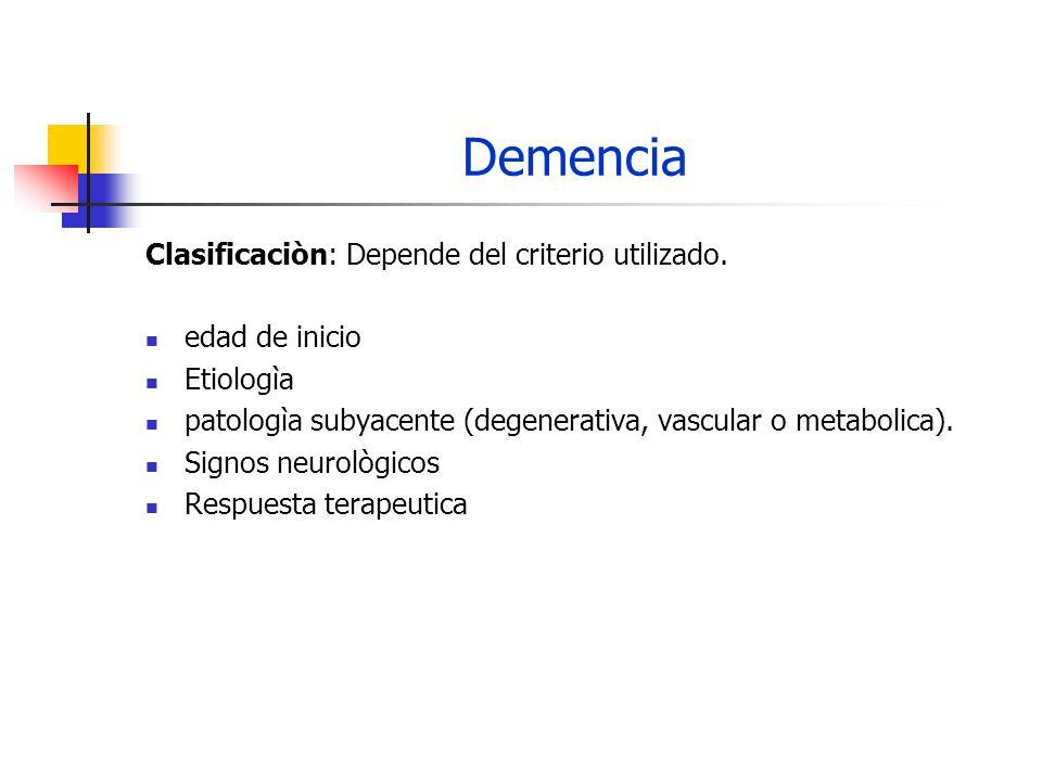 Demencia Clasificaciòn: Depende del criterio utilizado. edad de inicio