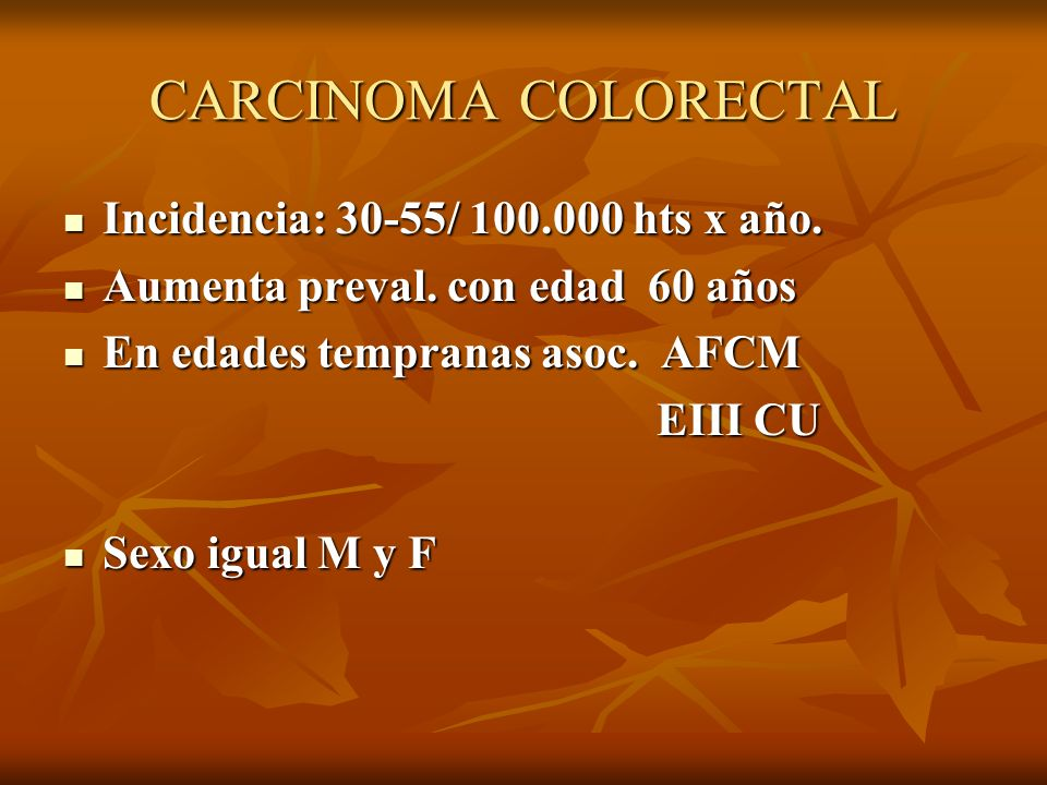 CARCINOMA COLORECTAL Incidencia: 30-55/ 100.000 hts x año.