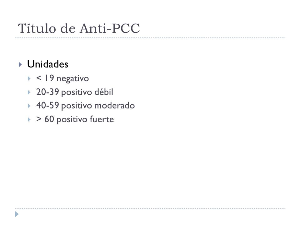 Título de Anti-PCC Unidades < 19 negativo 20-39 positivo débil
