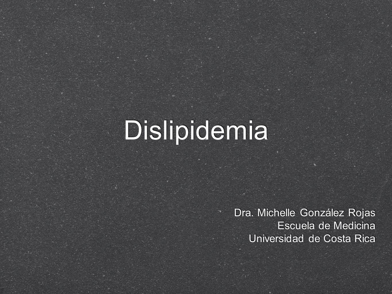 Dislipidemia Dra. Michelle González Rojas Escuela de Medicina