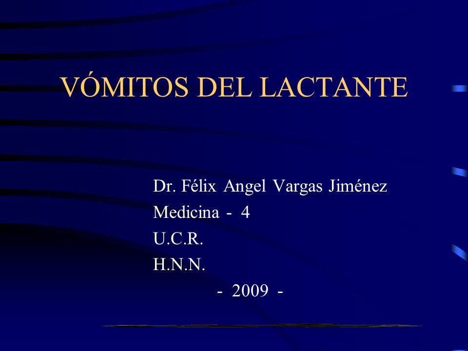 VÓMITOS DEL LACTANTE Dr. Félix Angel Vargas Jiménez Medicina - 4