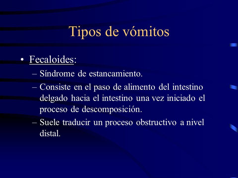 Tipos de vómitos Fecaloides: Síndrome de estancamiento.