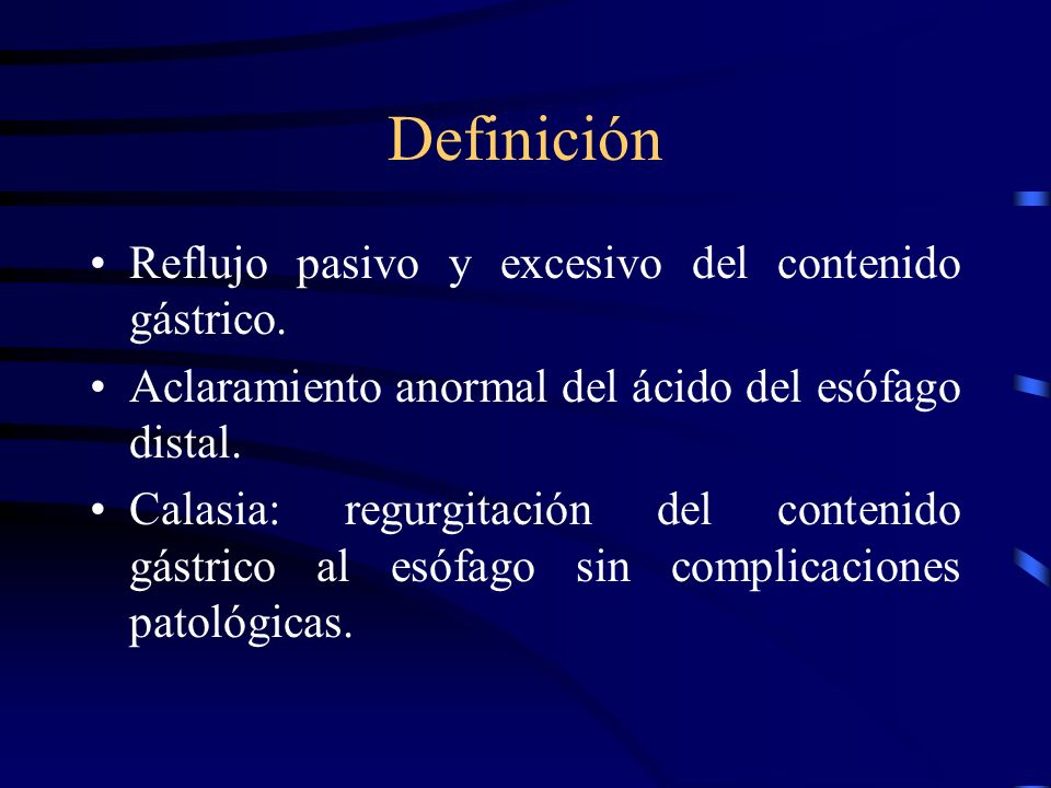 Definición Reflujo pasivo y excesivo del contenido gástrico.