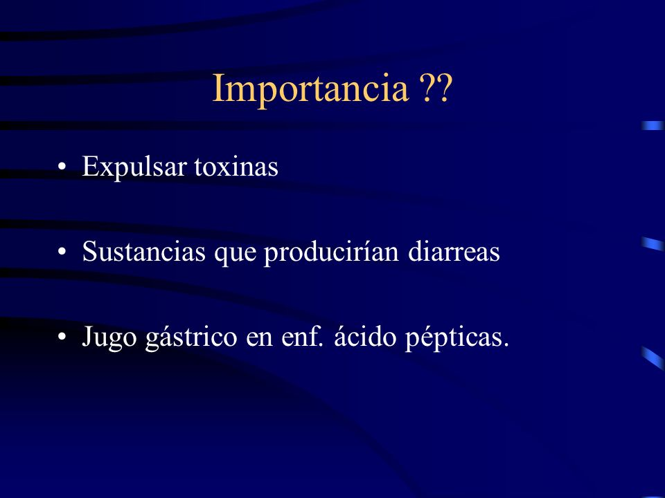 Importancia Expulsar toxinas Sustancias que producirían diarreas