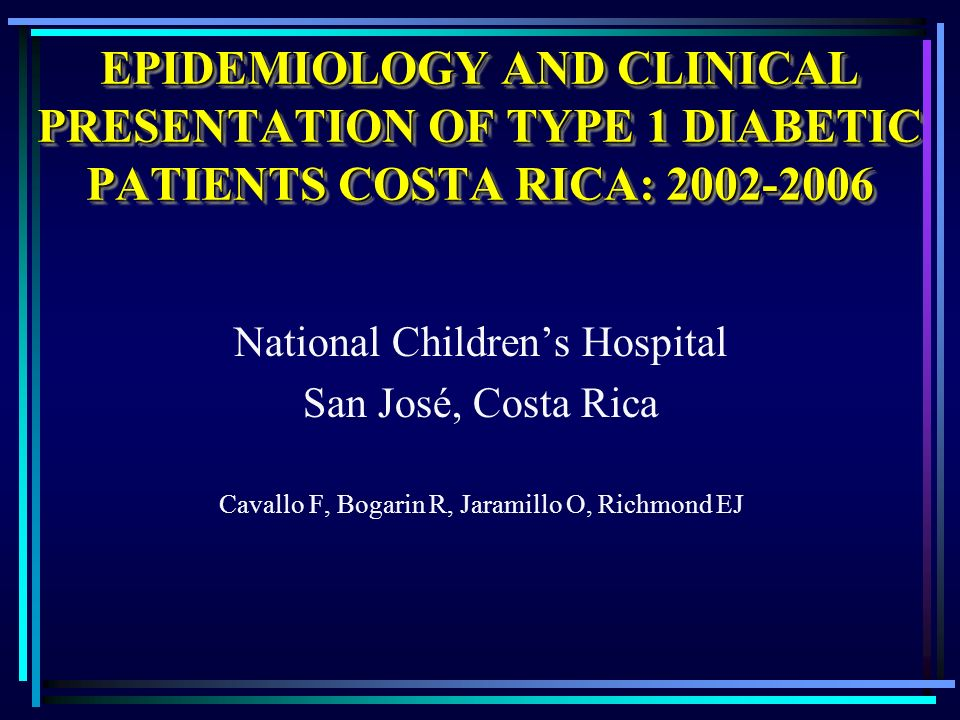 EPIDEMIOLOGY AND CLINICAL PRESENTATION OF TYPE 1 DIABETIC PATIENTS COSTA RICA: