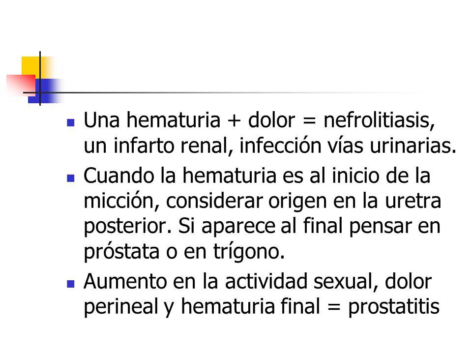 Una hematuria + dolor = nefrolitiasis, un infarto renal, infección vías urinarias.