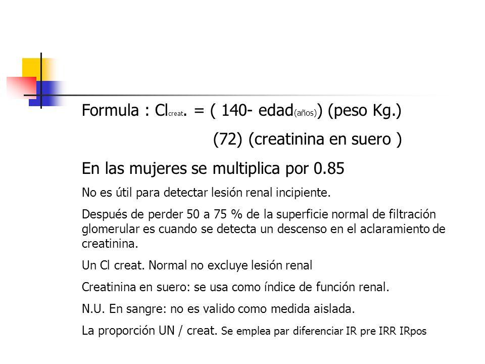 Formula : Clcreat. = ( 140- edad(años)) (peso Kg.)