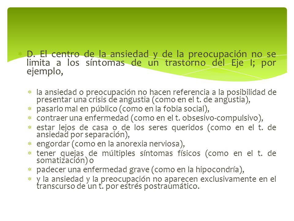 D. El centro de la ansiedad y de la preocupación no se limita a los síntomas de un trastorno del Eje I; por ejemplo,