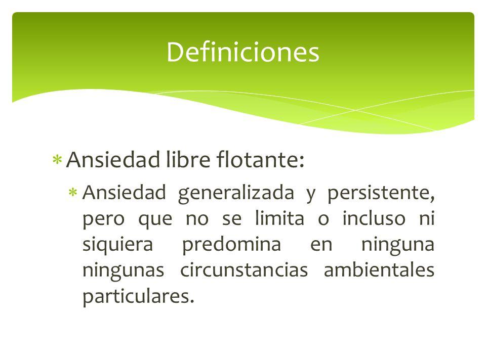 Definiciones Ansiedad libre flotante: