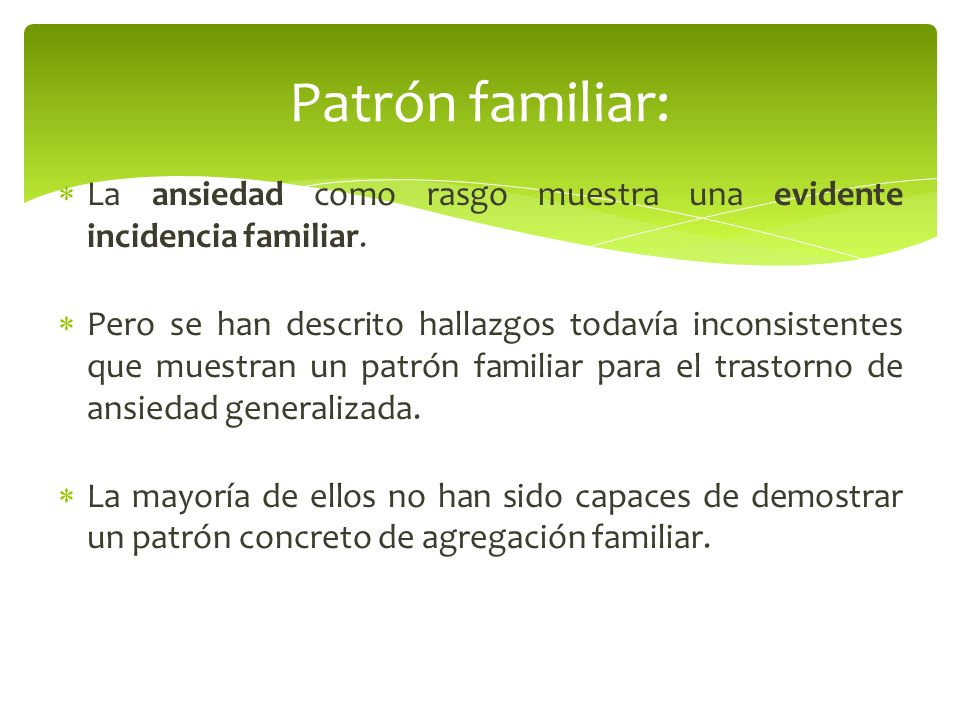 Patrón familiar: La ansiedad como rasgo muestra una evidente incidencia familiar.