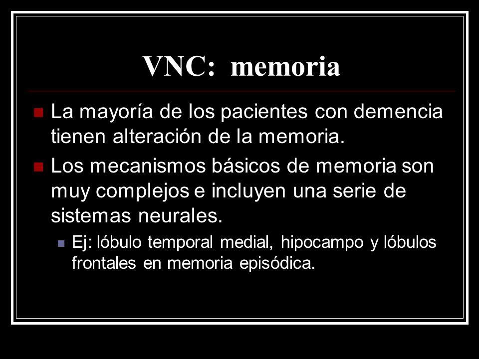 VNC: memoria La mayoría de los pacientes con demencia tienen alteración de la memoria.