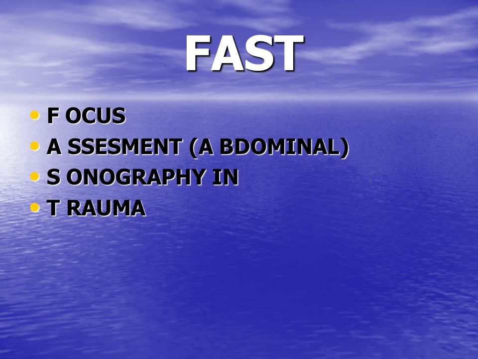 FAST F OCUS A SSESMENT (A BDOMINAL) S ONOGRAPHY IN T RAUMA
