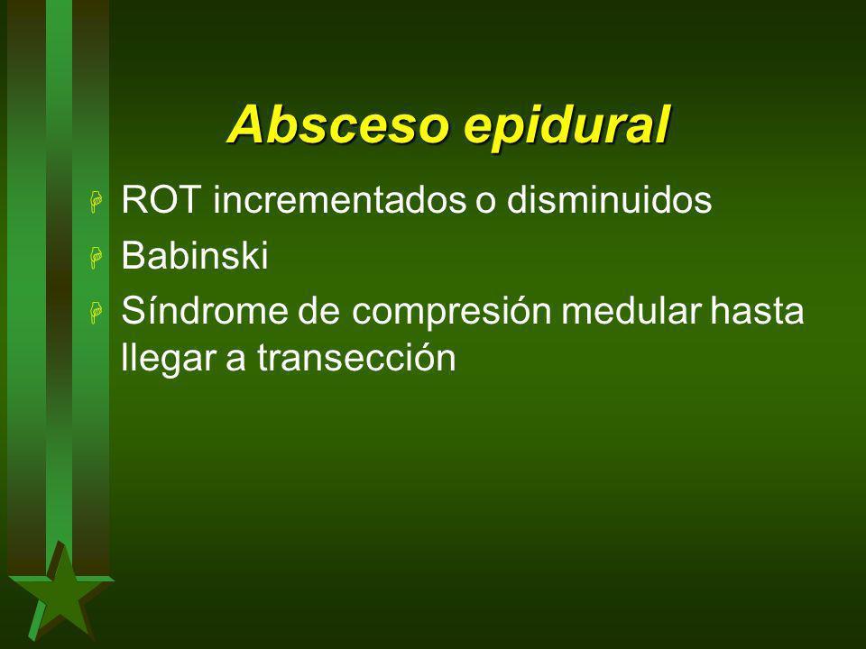 Absceso epidural ROT incrementados o disminuidos Babinski