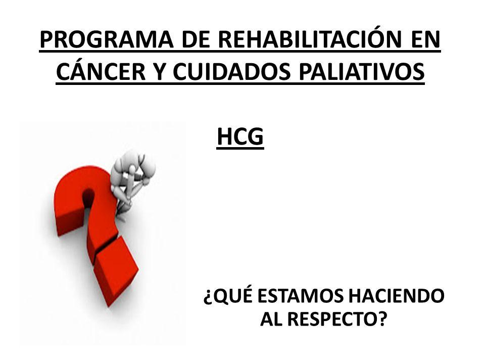 PROGRAMA DE REHABILITACIÓN EN CÁNCER Y CUIDADOS PALIATIVOS HCG