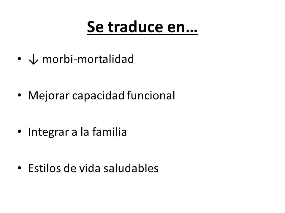 Se traduce en… ↓ morbi-mortalidad Mejorar capacidad funcional