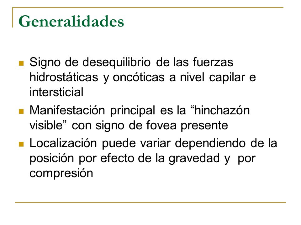 Generalidades Signo de desequilibrio de las fuerzas hidrostáticas y oncóticas a nivel capilar e intersticial.