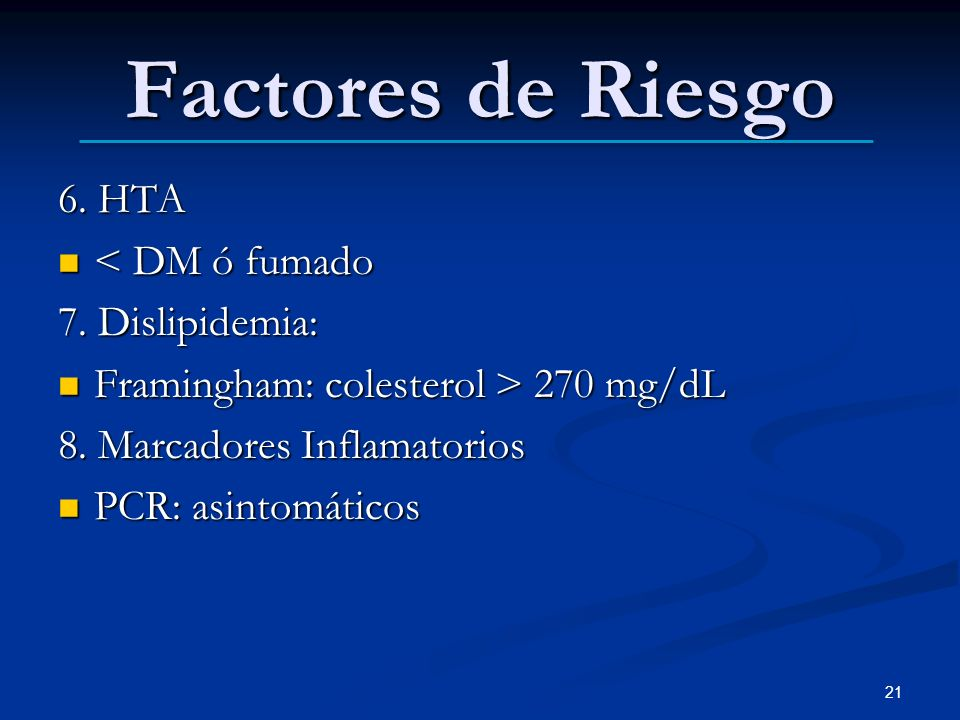 Factores de Riesgo 6. HTA < DM ó fumado 7. Dislipidemia: