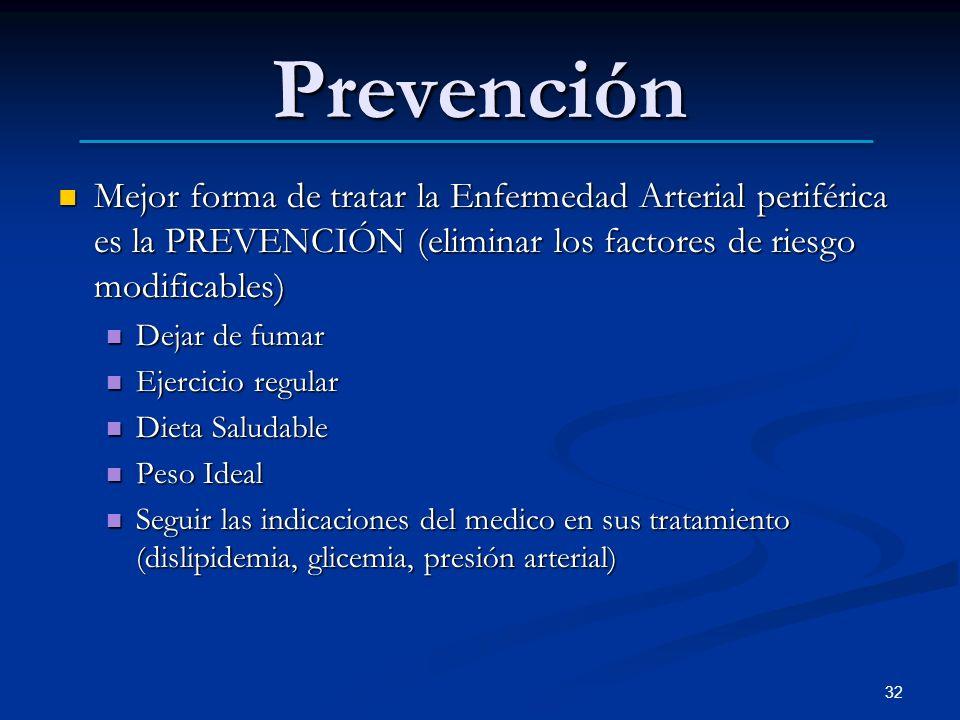 Prevención Mejor forma de tratar la Enfermedad Arterial periférica es la PREVENCIÓN (eliminar los factores de riesgo modificables)