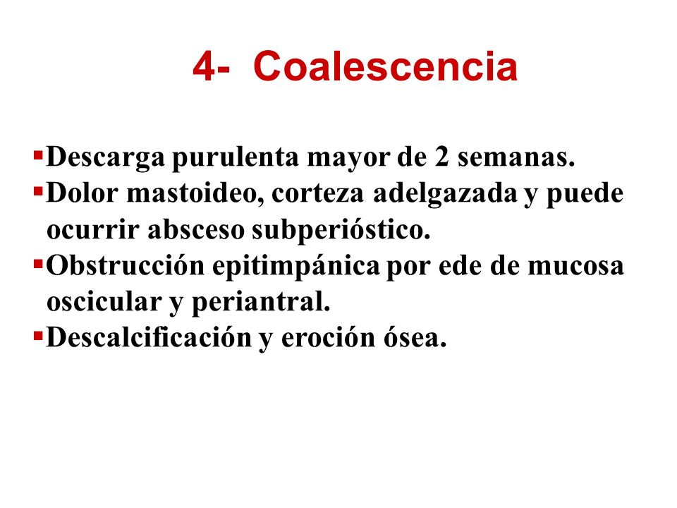 4- Coalescencia Descarga purulenta mayor de 2 semanas.