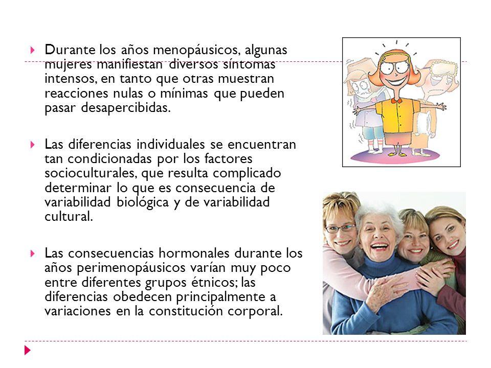 Durante los años menopáusicos, algunas mujeres manifiestan diversos síntomas intensos, en tanto que otras muestran reacciones nulas o mínimas que pueden pasar desapercibidas.