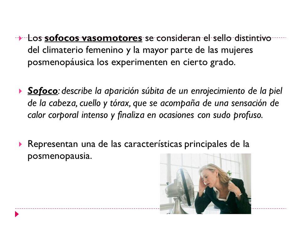 Los sofocos vasomotores se consideran el sello distintivo del climaterio femenino y la mayor parte de las mujeres posmenopáusica los experimenten en cierto grado.