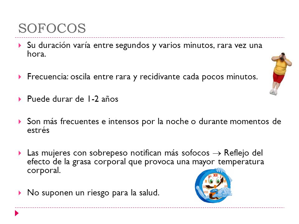 SOFOCOS Su duración varía entre segundos y varios minutos, rara vez una hora. Frecuencia: oscila entre rara y recidivante cada pocos minutos.