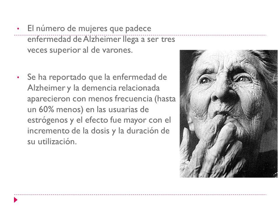 El número de mujeres que padece enfermedad de Alzheimer llega a ser tres veces superior al de varones.