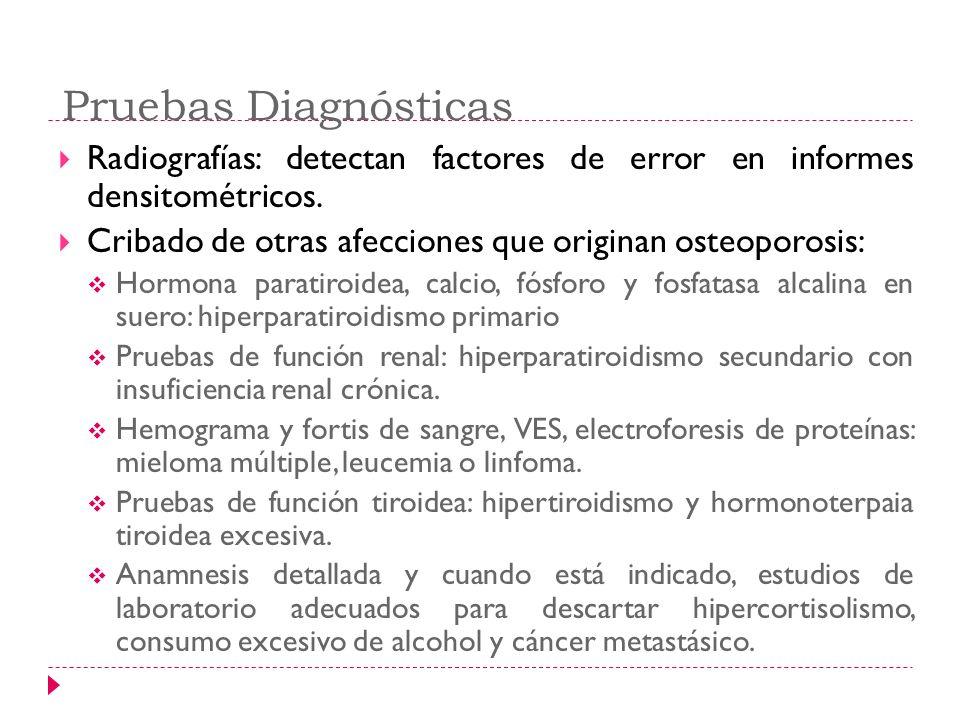 Pruebas Diagnósticas Radiografías: detectan factores de error en informes densitométricos. Cribado de otras afecciones que originan osteoporosis:
