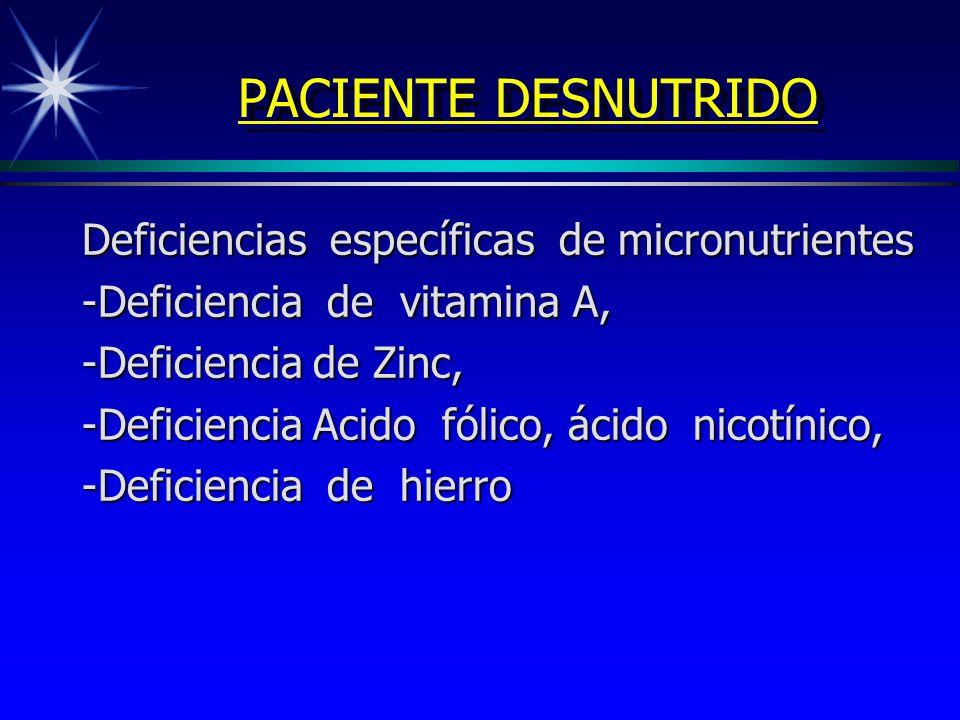 PACIENTE DESNUTRIDO Deficiencias específicas de micronutrientes