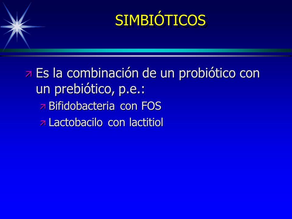 SIMBIÓTICOS Es la combinación de un probiótico con un prebiótico, p.e.: Bifidobacteria con FOS.