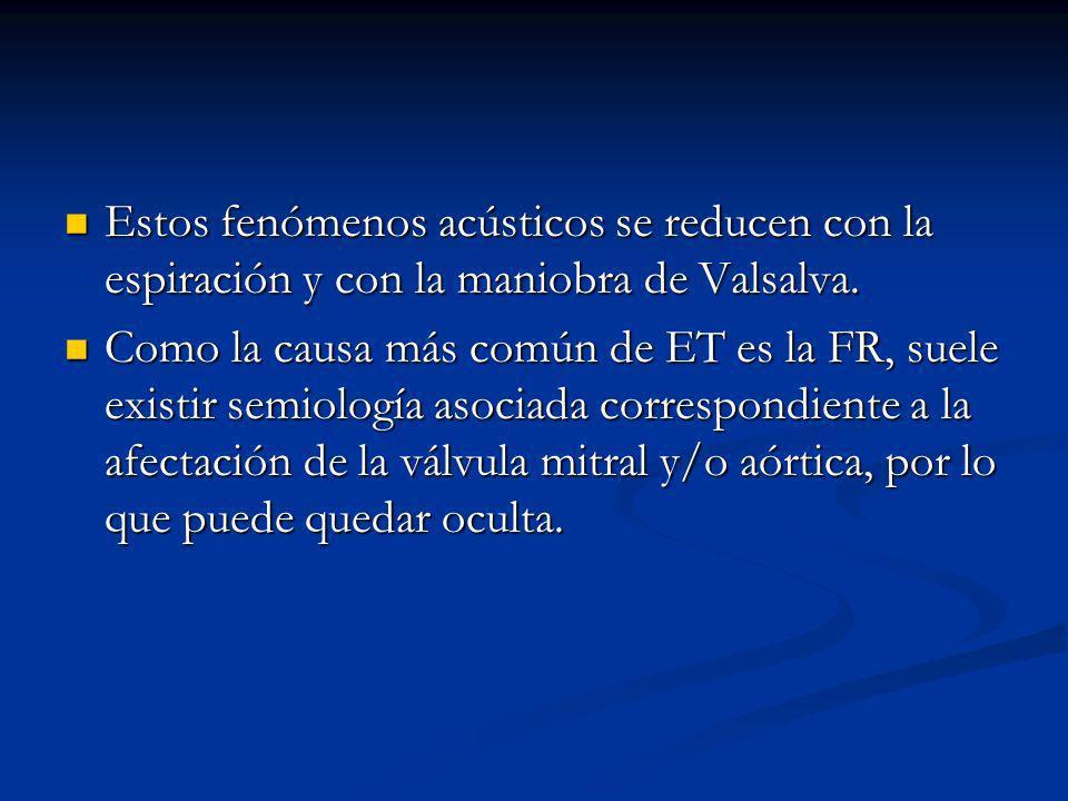 Estos fenómenos acústicos se reducen con la espiración y con la maniobra de Valsalva.