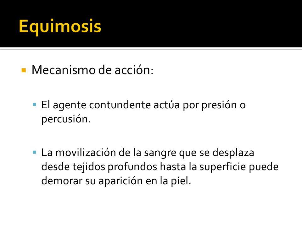 Equimosis Mecanismo de acción: