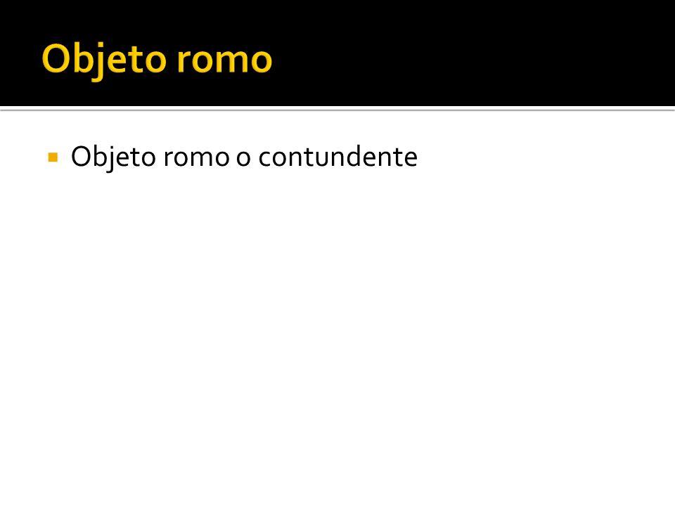 Objeto romo Objeto romo o contundente