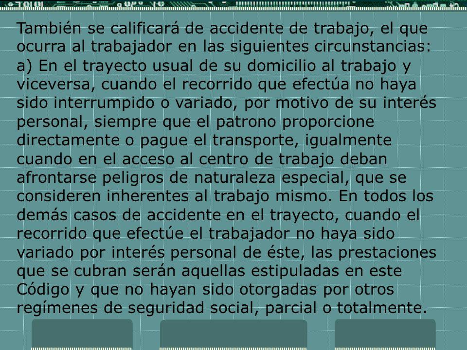 También se calificará de accidente de trabajo, el que ocurra al trabajador en las siguientes circunstancias: