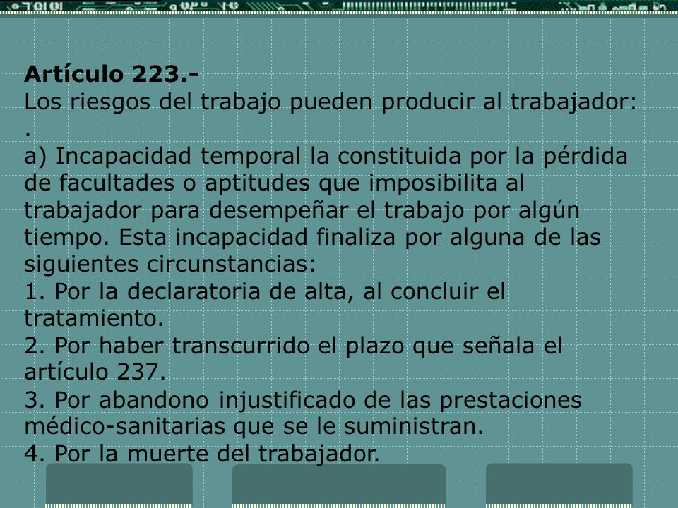 Artículo 223.- Los riesgos del trabajo pueden producir al trabajador: .