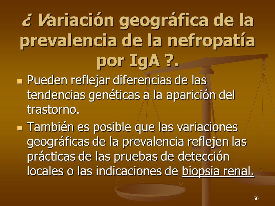 ¿ Variación geográfica de la prevalencia de la nefropatía por IgA .