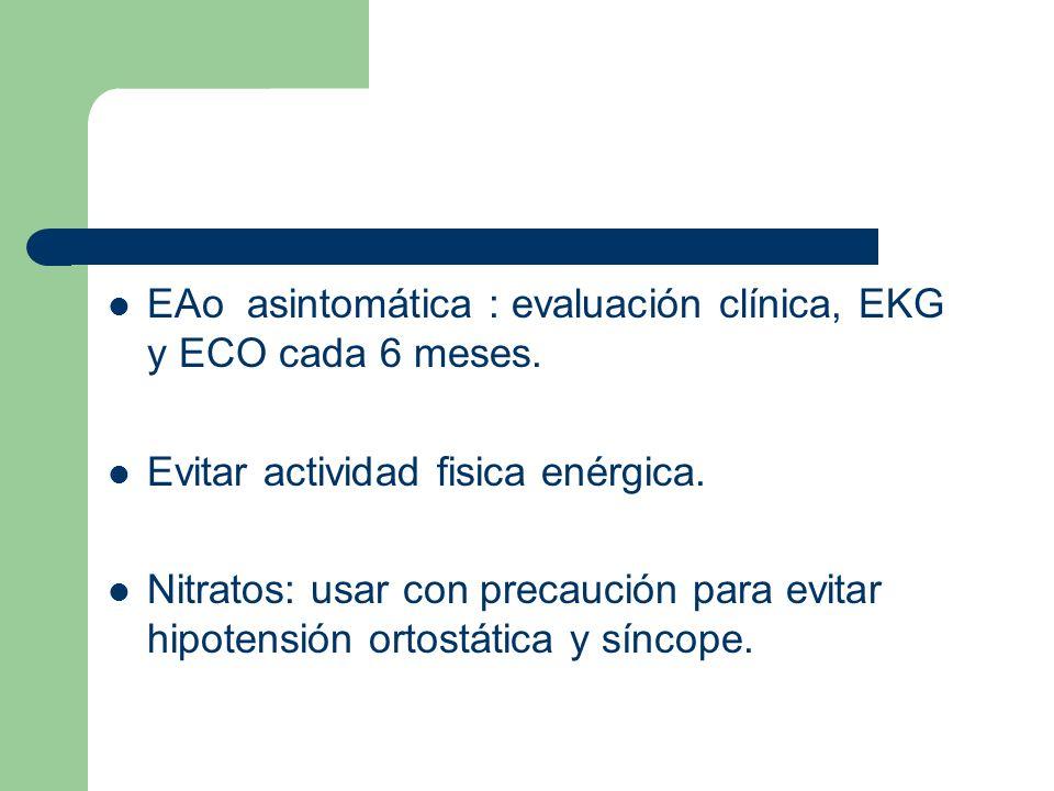 EAo asintomática : evaluación clínica, EKG y ECO cada 6 meses.
