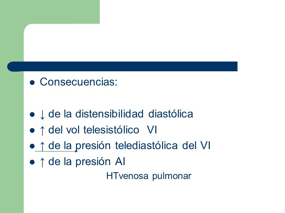 ↓ de la distensibilidad diastólica ↑ del vol telesistólico VI
