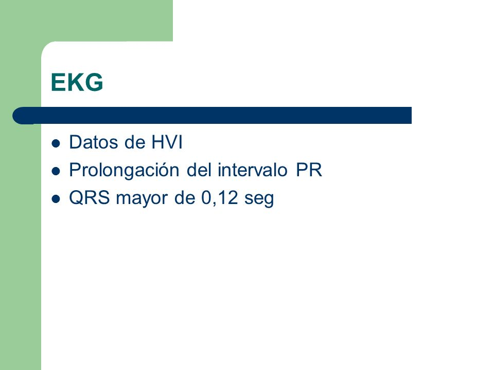 EKG Datos de HVI Prolongación del intervalo PR QRS mayor de 0,12 seg