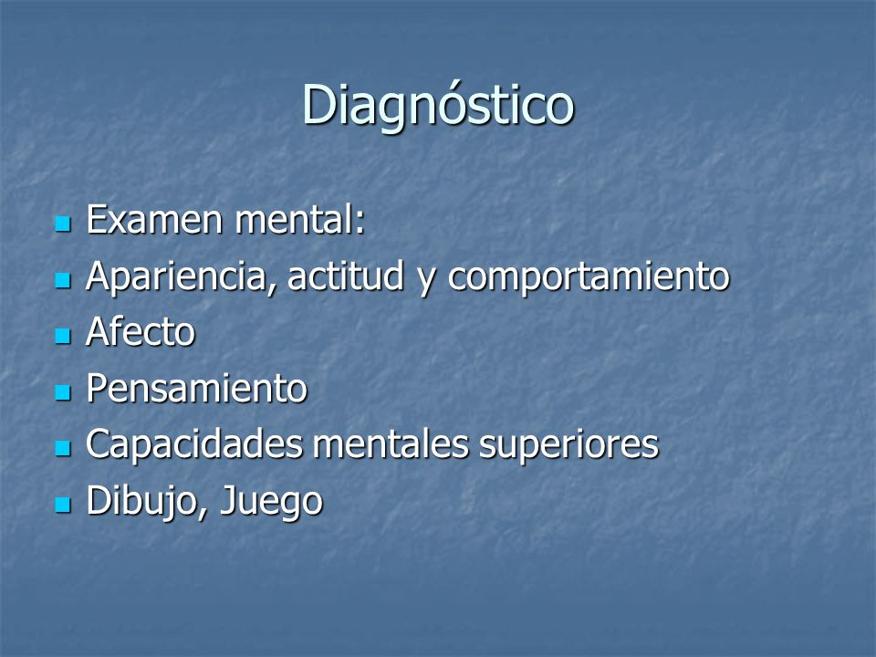 Diagnóstico Examen mental: Apariencia, actitud y comportamiento Afecto