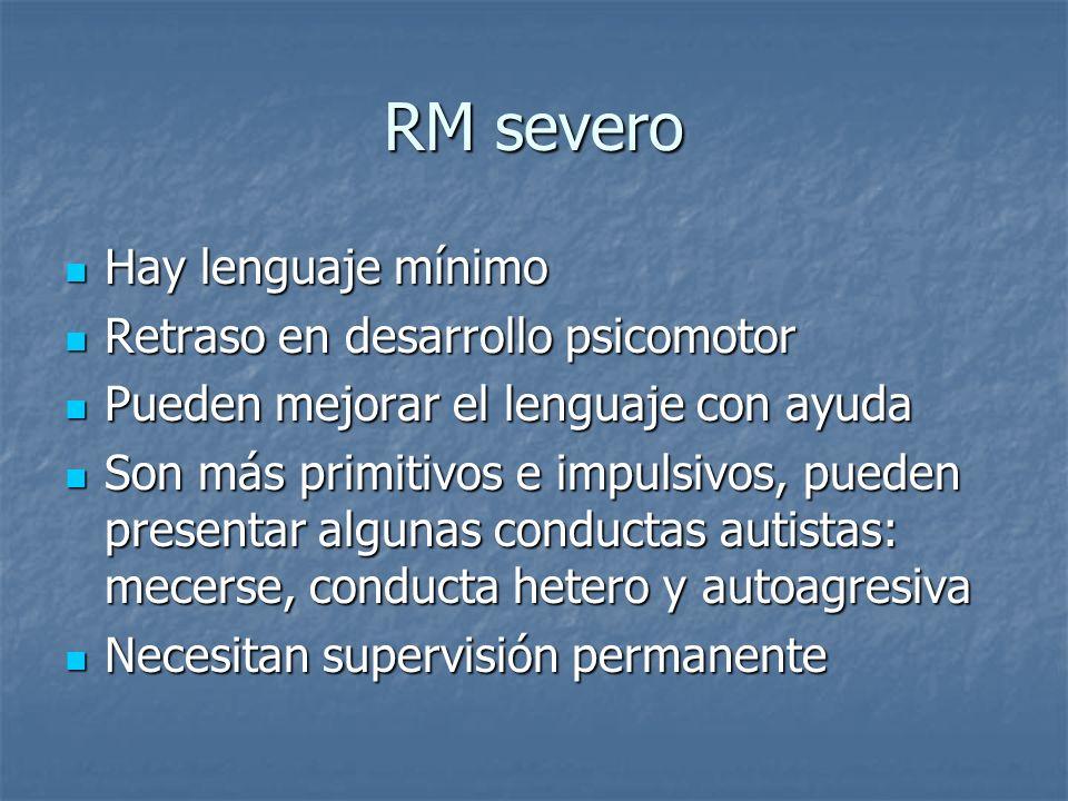 RM severo Hay lenguaje mínimo Retraso en desarrollo psicomotor