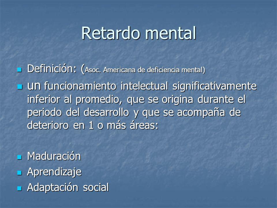 Retardo mental Definición: (Asoc. Americana de deficiencia mental)