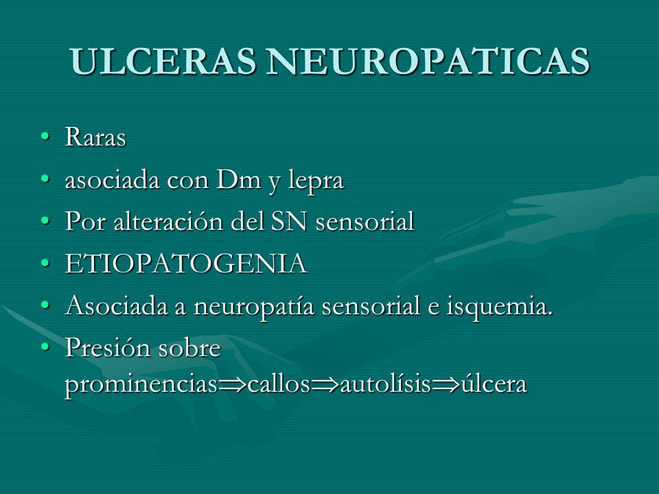 ULCERAS NEUROPATICAS Raras asociada con Dm y lepra
