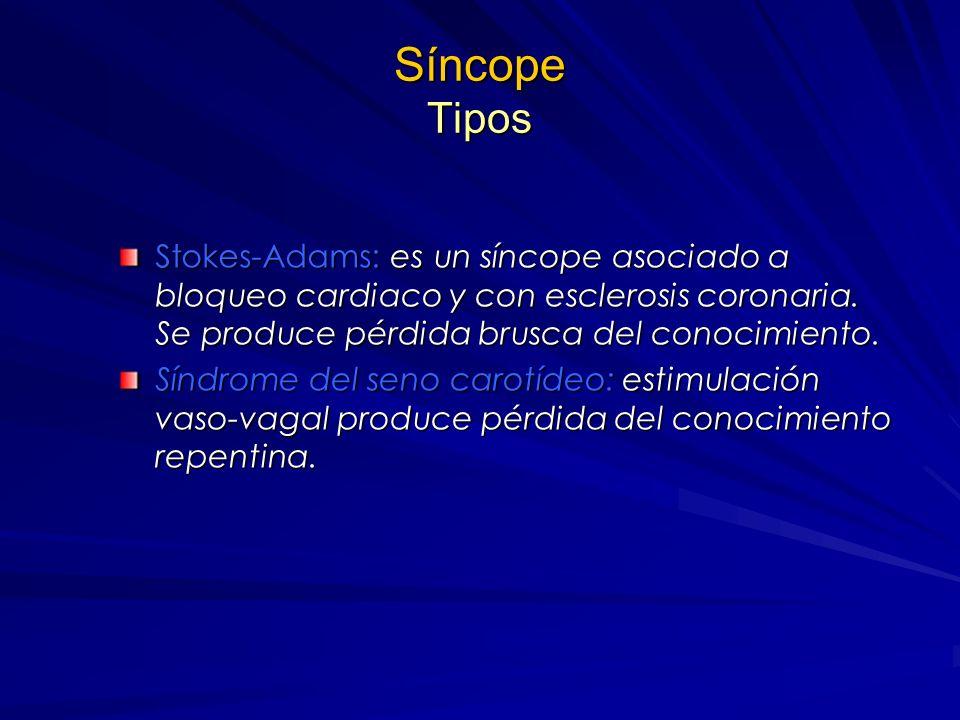 Síncope Tipos Stokes-Adams: es un síncope asociado a bloqueo cardiaco y con esclerosis coronaria. Se produce pérdida brusca del conocimiento.